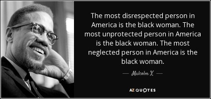 quote-the-most-disrespected-person-in-america-is-the-black-woman-the-most-unprotected-person-malcolm-x-89-59-64