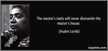 quote-the-master-s-tools-will-never-dismantle-the-master-s-house-audre-lorde-114745